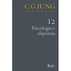 Psicologia e Alquimia - Vol. 12 - Coleção Obras Completas de C.G.Jung