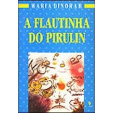 A Flautinha do Pirulin (Coleção Pirulin)