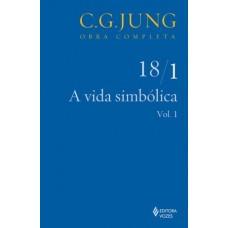 Vida Simbólica (A) - Vol. 18/1 - Coleção Obras Completas de C.G.Jung
