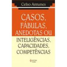Casos, Fábulas, Anedotas ou Inteligências, Capacidades, Competências
