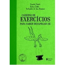 Caderno de Exercícios para Saber Desapegar-se - Coleção Praticando O Bem-Estar
