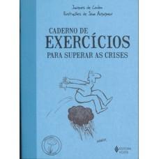 Caderno de Exercícios para Superar as Crises - Coleção Praticando O Bem-Estar