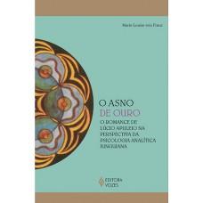 O Asno de Ouro - O Romance de Lúcio Apuleio na Perspectiva da Psicologia Analítica Junguiana - Coleção: Reflexões Junguianas