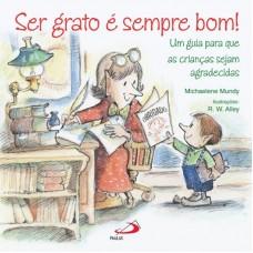 Ser Grato é Sempre Bom! Um Guia para Que as Crianças Sejam Agradecidas (Coleção Terapia Infantil)