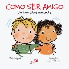 Como Ser Amigo: Um Livro Sobre Amizade (Coleção Feito Pra Mim)