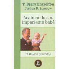 Acalmando Seu Impaciente Bebê: Coleção Método Brazelton