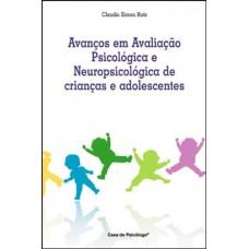 Avanços em Avaliação Psicológica e Neuropsicológica de Crianças e Adolescentes, Vol I