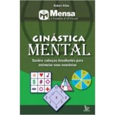 Ginástica Mental : Quebra - Cabeça Desafiantes para Estimular Seus Neurônios