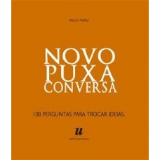 O Novo Puxa Conversa : 100 Perguntas para Trocar Ideias