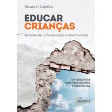 Educar crianças as bases de uma educação socioemocional - Um guia para Pais, Educadores e Terapeutas