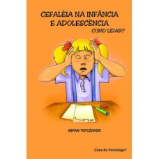 Cefaléia na Infância e Adolescência: Como Lidar?