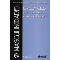 Masculin(Idade) e Velhices - entre um bom e mau envelhecer, Vol. III (Coleção Gerontologia)