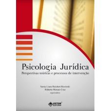 Psicologia Jurídica : Perspectivas Teóricas e Processos de Intervenção