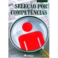 Seleção Por Competências - O Processo de Identificação de Competências Individuais Para Recrutamento, Seleção e Desenvolvimento de pessoal 2ª Edição