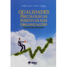 Qualidades Psicológicas Positivas nas Organizações - Desenvolvimento, Mensuração e Gestão