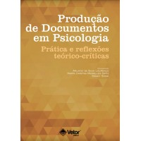 Produção de Documentos em Psicologia : Prática e Reflexões Teórico-Críticas