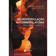 Neuromodulação Autorregulatória : Princípios e Práticas (Coleção Neuropsicologia na Prática Clínica)