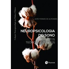 Neuropsicologia do sono : aspectos teóricos e clínicos (Coleção Neuropsicologia na Prática Clínica)