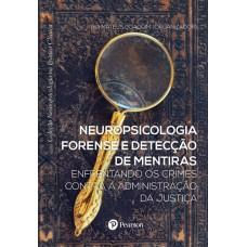Neuropsicologia forense e detecção de mentiras: enfrentando os crimes contra a administração da justiça (Coleção Neuropsicologia na Prática Clínica)