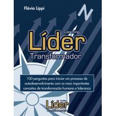 Coaching Líder Transformador: 100 Perguntas para Iniciar Um Processo de Autodesenvolvimento e Alta Performance com os Mais Importantes Conceitos de Transformação Humana e Liderança