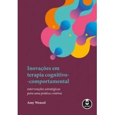 Inovações em Terapia Cognitivo-Comportamental - Intervenções Estratégicas para uma Prática Criativa