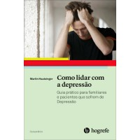 Como lidar com a Depressão - guia prático para familiares e pacientes que sofrem de Depressão