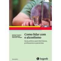 Como lidar com o alcoolismo - guia prático para familiares, professores e pacientes