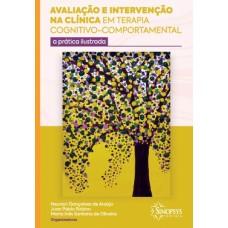 Avaliação e intervenção na clínica em Terapia Cognitivo-Comportamental : a prática ilustrada