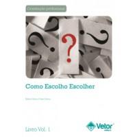 Como Escolho Escolher - Livro de Instruções Vol.1